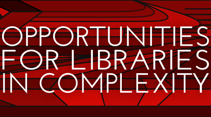 Opportunities for libraries exist in a complex network of connections, interdependencies and feedback loops.