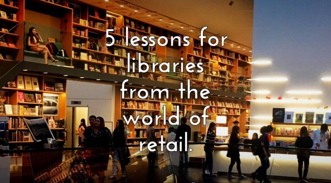 5 Lessons for libraries from the world of retail